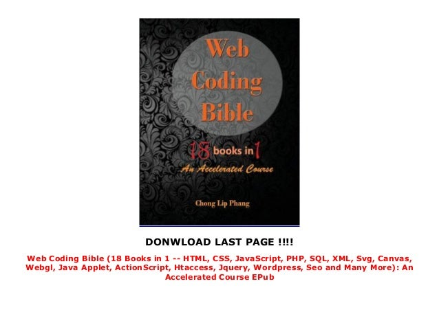 Web Coding Bible (18 Books in 1 -- HTML, CSS, JavaScript, PHP, SQL, XML, Svg, Canvas, Webgl, Java Applet, ActionScript, Htaccess, Jquery, Wordpress, Seo and Many More): An Accelerated Course EPub Slide 3