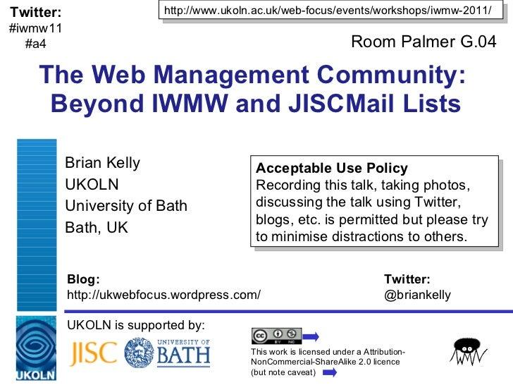 The Web Management Community:  Beyond IWMW and JISCMail Lists Brian Kelly UKOLN University of Bath Bath, UK UKOLN is suppo...