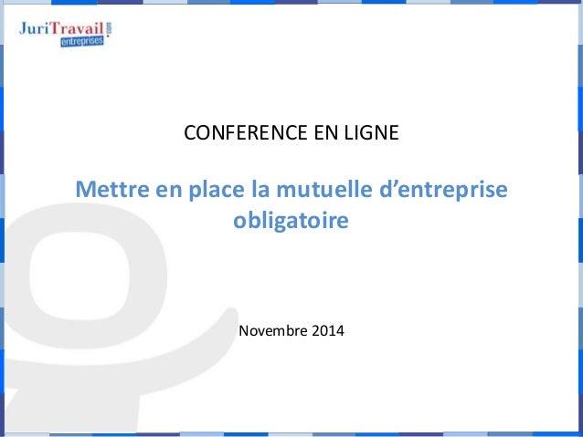 CONFERENCE EN LIGNE  Mettre en place la mutuelle d'entreprise  obligatoire  Novembre 2014