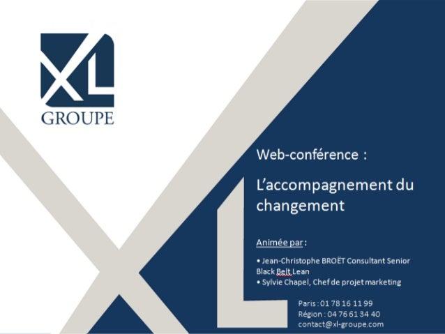 Web-conférence : L'accompagnement du changement Animée par : • Jean-Christophe BROËT Consultant Senior Black Belt Lean • S...