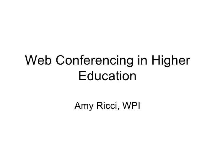Web Conferencing in Higher Education Amy Ricci, WPI