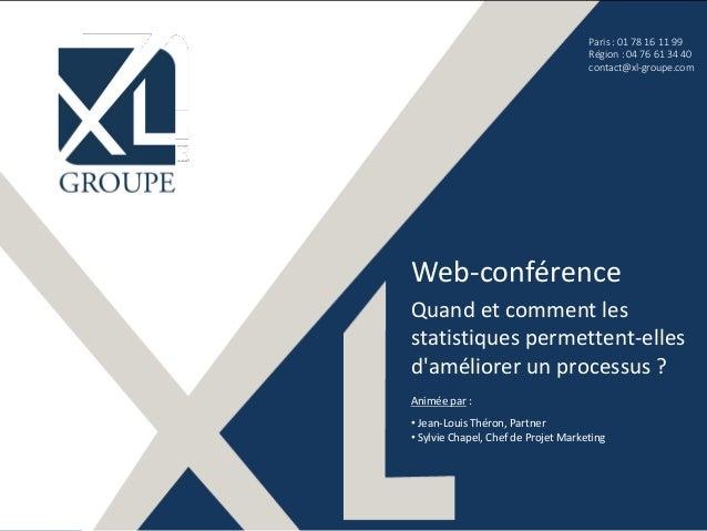 ©XL Groupes 2016 - www.xl-groupe.com Paris : 01 78 16 11 99 Région : 04 76 61 34 40 contact@xl-groupe.com Web-conférence Q...