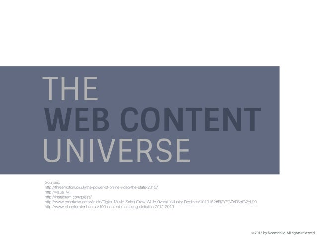 THE WEB CONTENT UNIVERSE VIDEOS 78% of people watch video at least once a week and 55% watch everyday. Over 1 billion uniq...