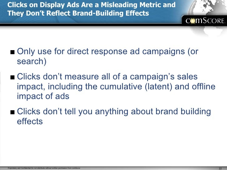Clicks on Display Ads Are a Misleading Metric and They Don't Reflect Brand-Building Effects <ul><li>Only use for direct re...