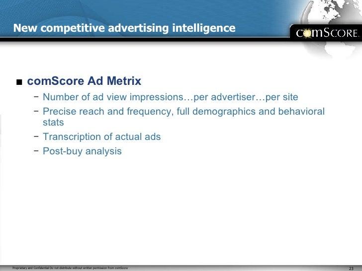 New competitive advertising intelligence <ul><li>comScore Ad Metrix </li></ul><ul><ul><li>Number of ad view impressions…pe...