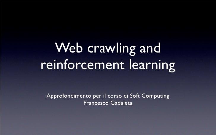 Web crawling and reinforcement learning Approfondimento per il corso di Soft Computing             Francesco Gadaleta