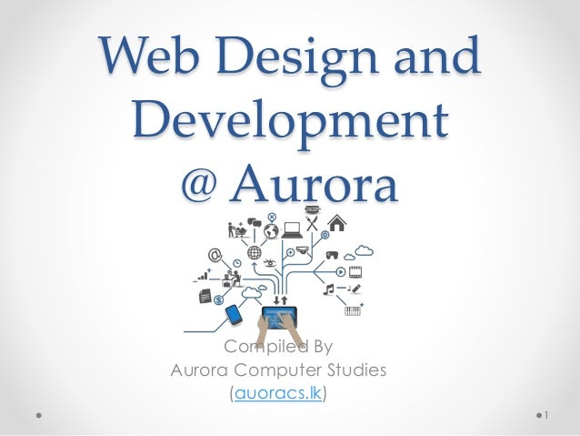 Web Design and Development @ Aurora Compiled By Aurora Computer Studies (auoracs.lk) 1