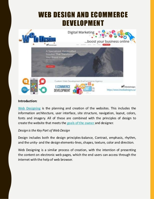 WEB DESIGN AND ECOMMERCE DEVELOPMENT Introduction: Web Designing is the planning and creation of the websites. This includ...