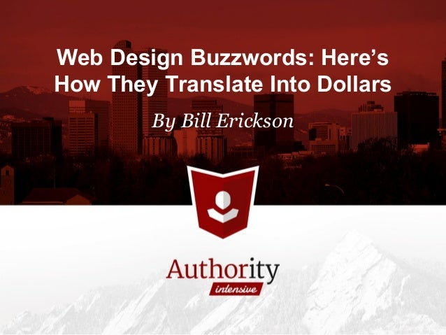 Web Design Buzzwords: Here's How They Translate Into Dollars By Bill Erickson