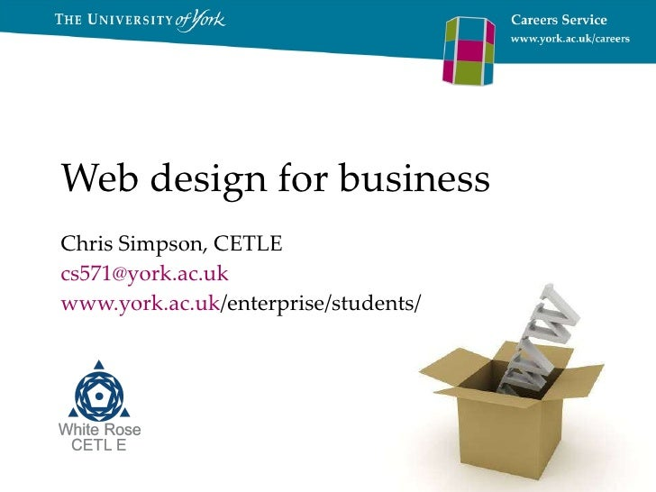 Web design for business Chris Simpson, CETLE [email_address] www.york.ac.uk /enterprise/students/
