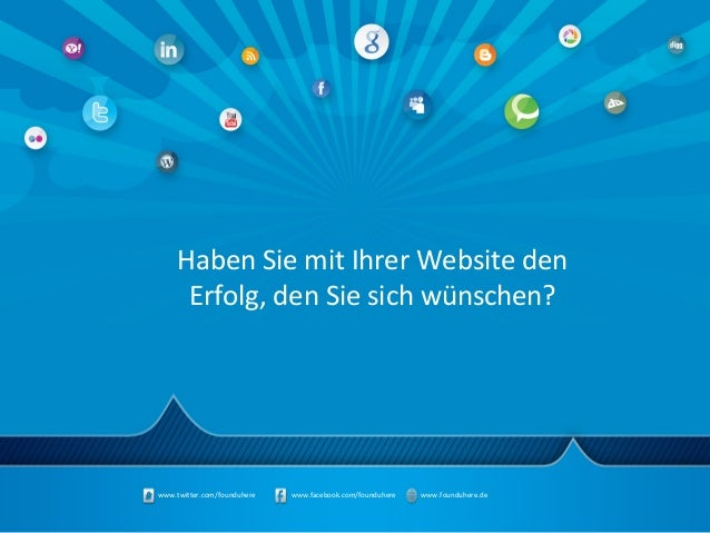 www.twitter.com/founduhere www.facebook.com/founduhere www.founduhere.deHaben Sie mit Ihrer Website denErfolg, den Sie sic...