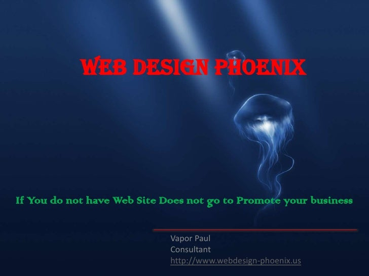Web Design PhoenixIf You do not have Web Site Does not go to Promote your business                             Vapor Paul ...