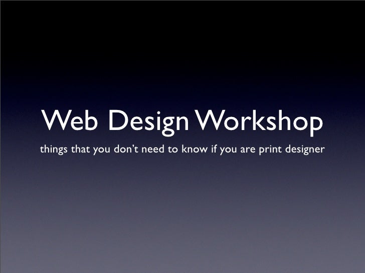 Web Design Workshop things that you don't need to know if you are print designer