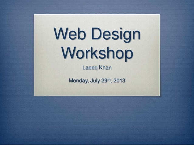Web Design Workshop Laeeq Khan Monday, July 29th, 2013