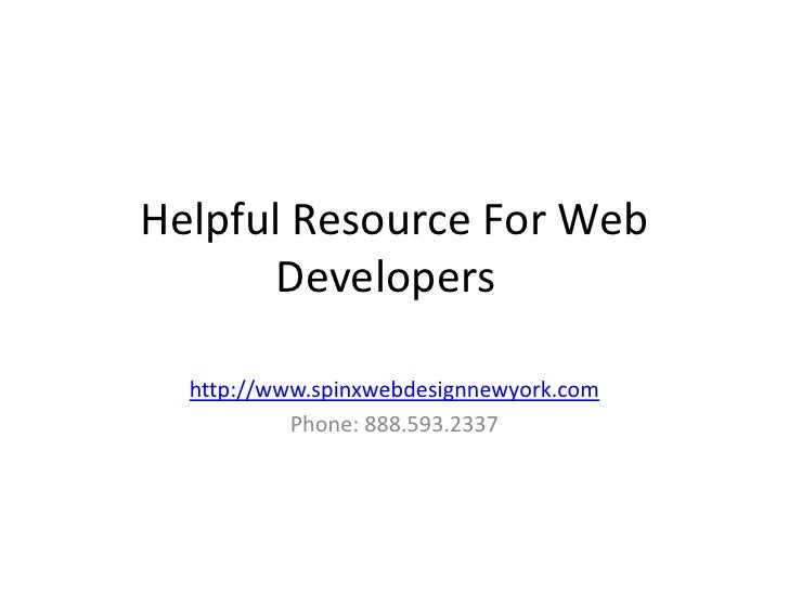 Helpful Resource For Web      Developers  http://www.spinxwebdesignnewyork.com           Phone: 888.593.2337