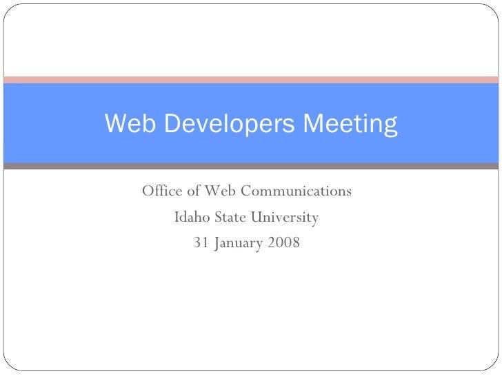 Office of Web Communications Idaho State University 31 January 2008 Web Developers Meeting