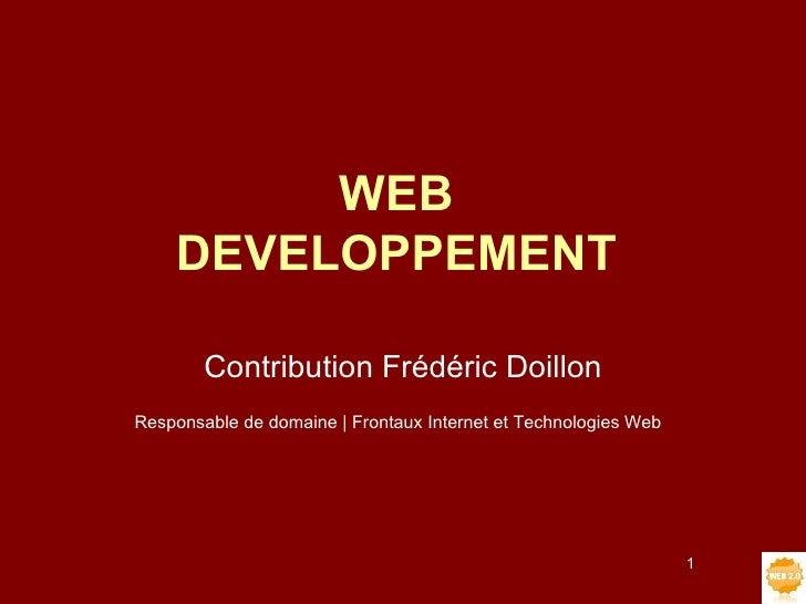 WEB DEVELOPPEMENT Contribution Frédéric Doillon Responsable de domaine | Frontaux Internet et Technologies Web