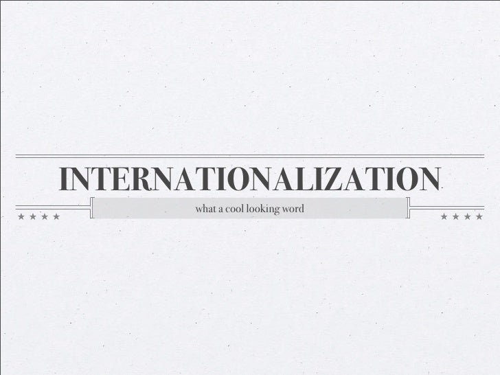 INTERNATIONALIZATION        what a cool looking word