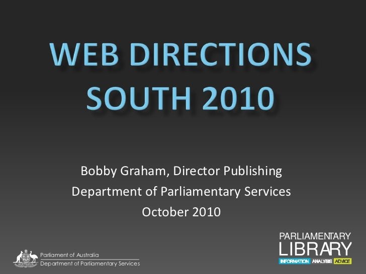 Web directions south 2010<br />Bobby Graham, Director Publishing<br />Department of Parliamentary Services<br />October 20...