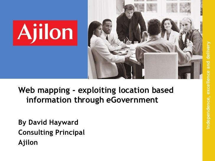 <ul><li>Web mapping - exploiting location based information through eGovernment   </li></ul><ul><li>By David Hayward </li>...