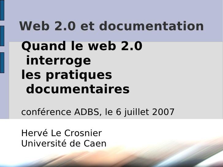 Web 2.0 et documentation Quand le web 2.0  interroge les pratiques  documentaires conférence ADBS, le 6 juillet 2007  Herv...