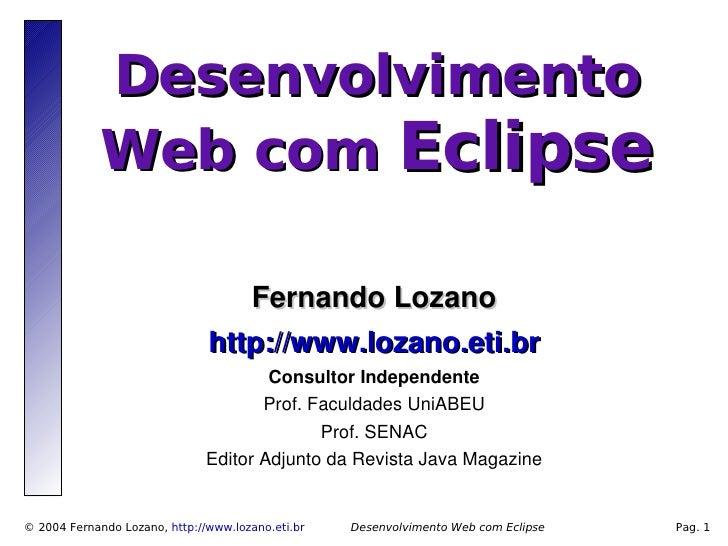 Desenvolvimento              Web com Eclipse                                    FernandoLozano                           ...
