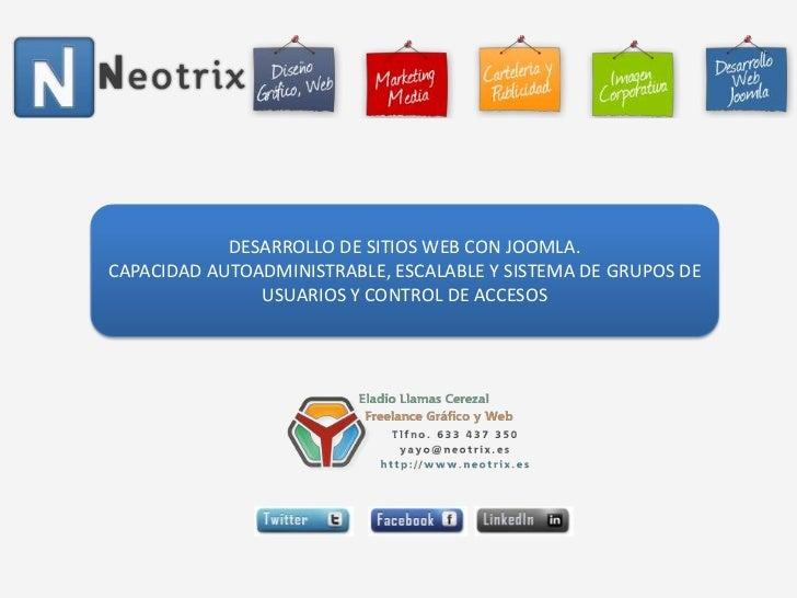 DESARROLLO DE SITIOS WEB CON JOOMLA.<br />CAPACIDAD AUTOADMINISTRABLE, ESCALABLE Y SISTEMA DE GRUPOS DE USUARIOS Y CONTROL...
