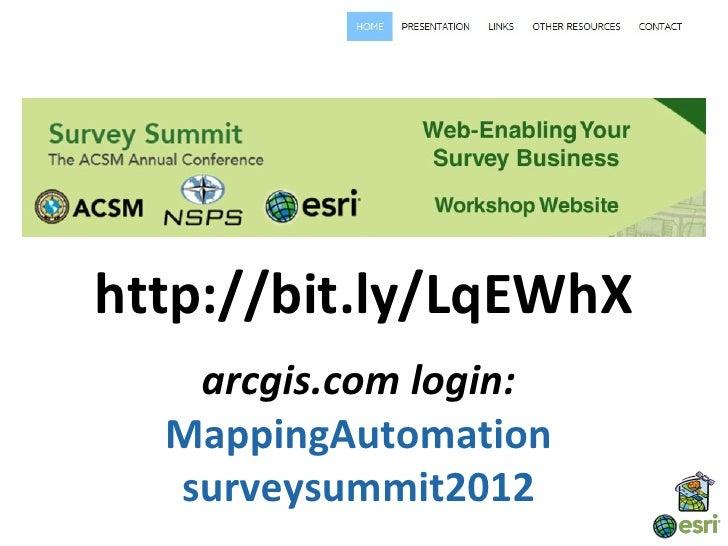 http://bit.ly/LqEWhX   arcgis.com login:  MappingAutomation  surveysummit2012