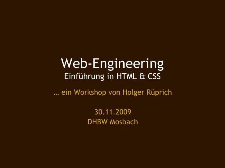 Web-Engineering   Einführung in HTML & CSS … ein Workshop von Holger Rüprich            30.11.2009          DHBW Mosbach
