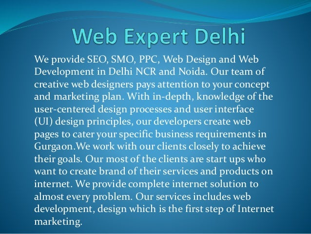We provide SEO, SMO, PPC, Web Design and Web Development in Delhi NCR and Noida. Our team of creative web designers pays a...