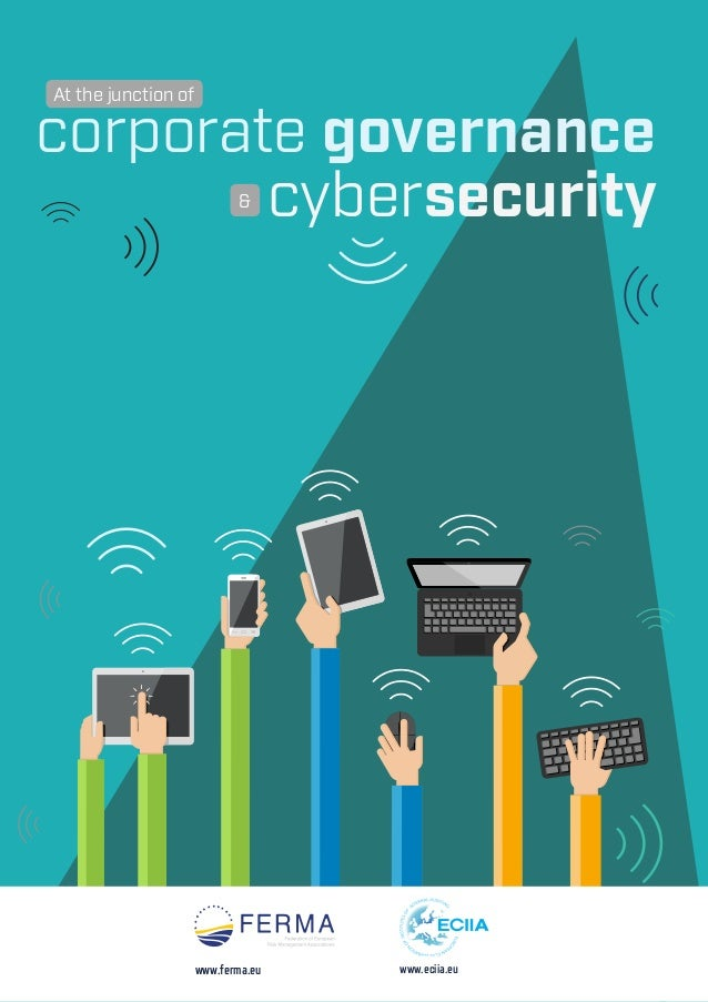 CYBER RISK GOVERNANCE REPORT 2017 1 corporate governance At the junction of cybersecurity& www.eciia.euwww.ferma.eu
