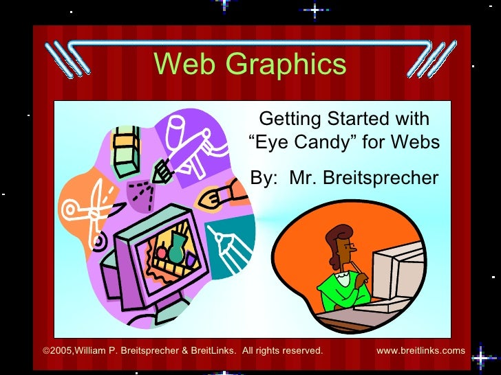 "Web Graphics Getting Started with ""Eye Candy"" for Webs By:  Mr. Breitsprecher"