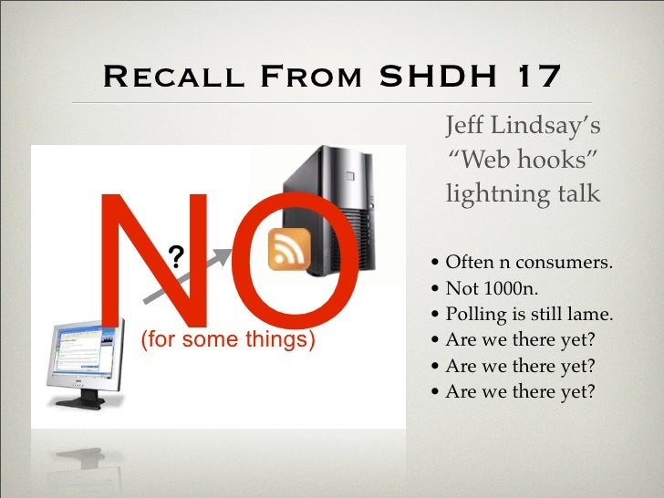 "Recall From SHDH 17                        Jeff Lindsay's                        ""Web hooks""     NO                       ..."