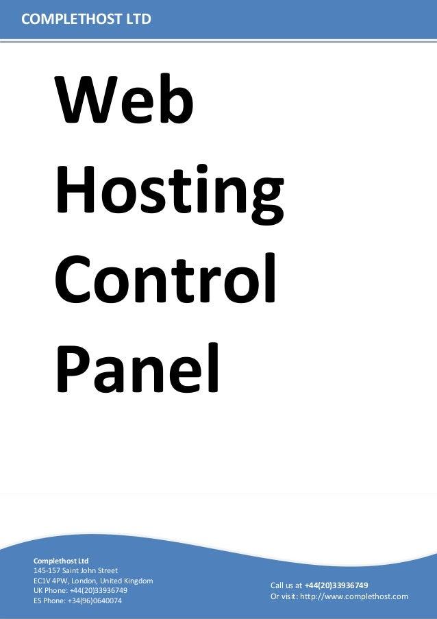 WebHostingControlPanelCOMPLETHOST LTDCall us at +44(20)33936749Or visit: http://www.complethost.comComplethost Ltd145-157 ...