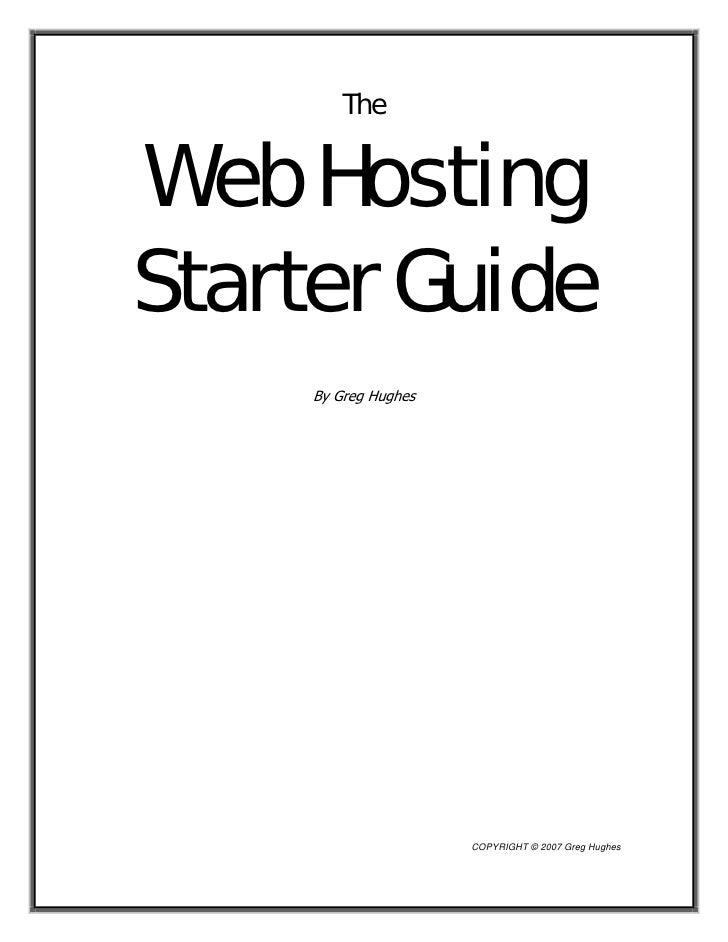 The   Web Hosting Starter Guide      By Greg Hughes                           COPYRIGHT © 2007 Greg Hughes