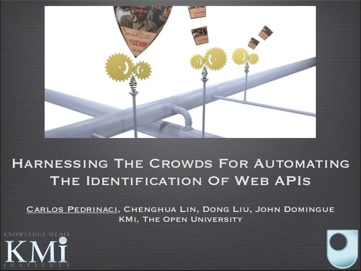 Harnessing The Crowds For Automating    The Identification Of Web APIs Carlos Pedrinaci, Chenghua Lin, Dong Liu, John Domi...