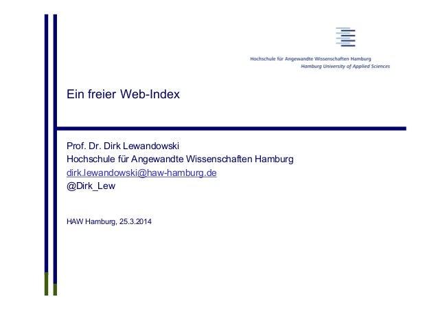 Ein freier Web-Index Prof. Dr. Dirk Lewandowski Hochschule für Angewandte Wissenschaften Hamburg dirk.lewandowski@haw-hamb...