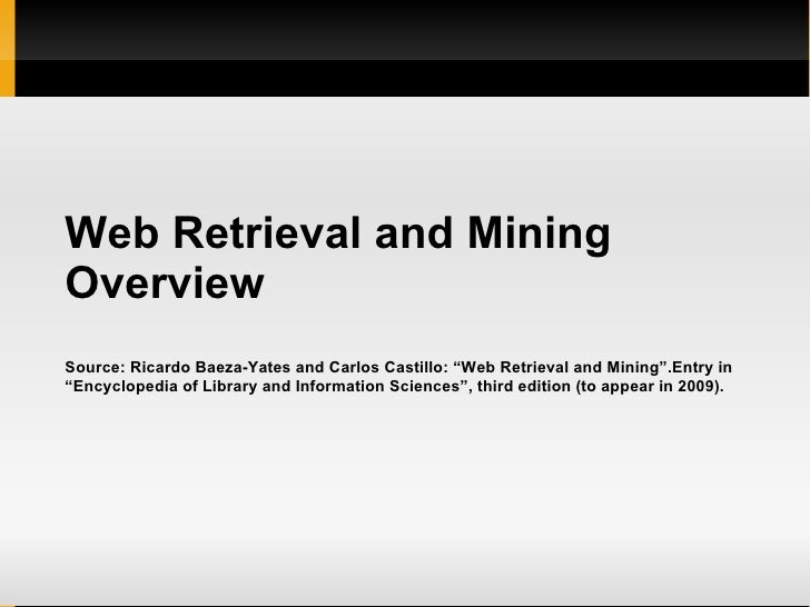 "Web Retrieval and Mining  Overview Source: Ricardo Baeza-Yates and Carlos Castillo: ""Web Retrieval and Mining"".Entry in ""E..."