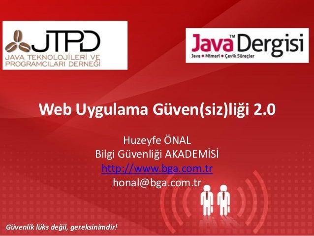 Web Uygulama Güven(siz)liği 2.0 Huzeyfe ÖNAL Bilgi Güvenliği AKADEMİSİ http://www.bga.com.tr honal@bga.com.tr  Güvenlik lü...