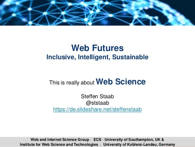 Steffen Staab 1Institute for Web Science and Technologies · University of Koblenz-Landau, Germany Web and Internet Science...
