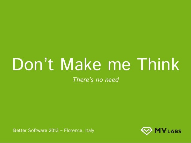 Don't Make me Think There's no need  Better Software 2013 – Florence, Italy