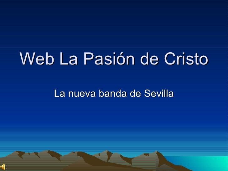 Web La Pasión de Cristo La nueva banda de Sevilla