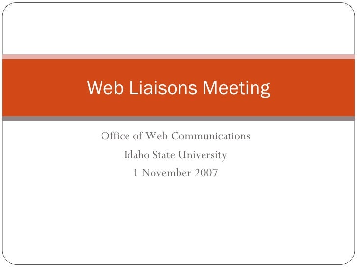 Office of Web Communications Idaho State University 1 November 2007 Web Liaisons Meeting