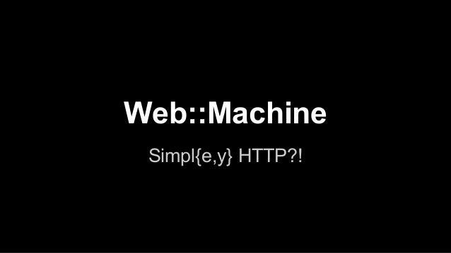 Web::Machine Simpl{e,y} HTTP?!