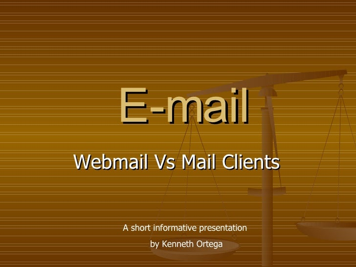 E-mail Webmail Vs Mail Clients A short informative presentation  by Kenneth Ortega