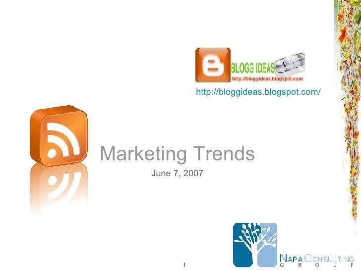 Marketing Trends June 7, 2007 http://bloggideas.blogspot.com/