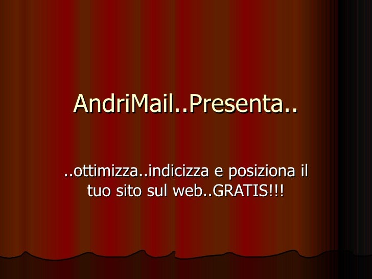 AndriMail..Presenta.. ..ottimizza..indicizza e posiziona il tuo sito sul web..GRATIS!!!