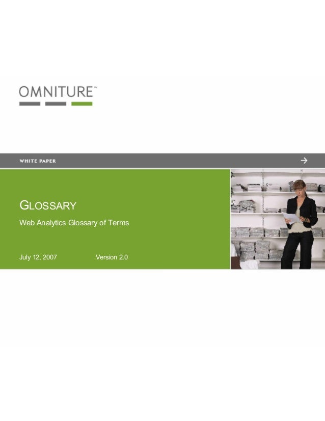 GLOSSARYWeb Analytics Glossary of TermsJuly 12, 2007 Version 2.0