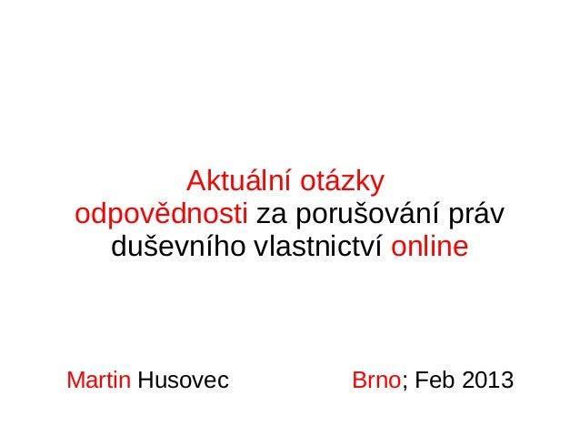 Aktuální otázky odpovědnosti za porušování práv duševního vlastnictví online Martin Husovec Brno; Feb 2013