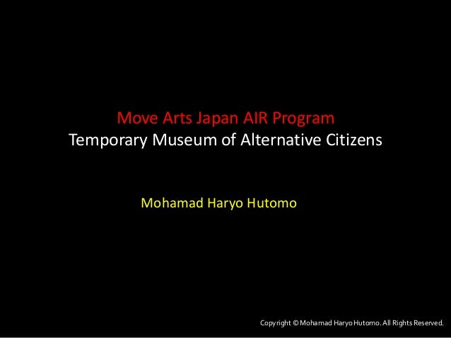 Copyright © Mohamad Haryo Hutomo.All Rights Reserved. Move Arts Japan AIR Program Temporary Museum of Alternative Citizens...